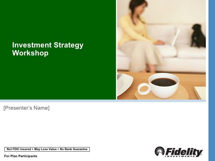 Investment Strategy     Workshop[Presenter's Name] Not FDIC Insured  May Lose Value  No Bank GuaranteeFor Plan Participa...