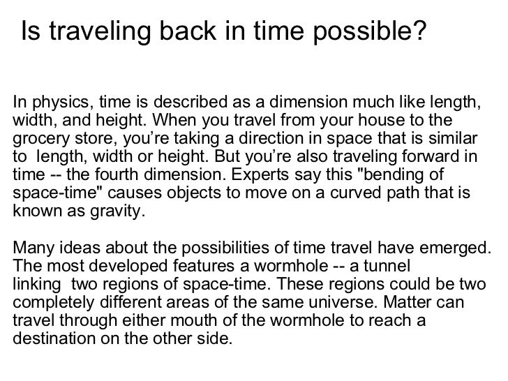 travelling back in time Scientists have conducted the world's first successful time travel experiment, proving once and for all that time travel is possible.