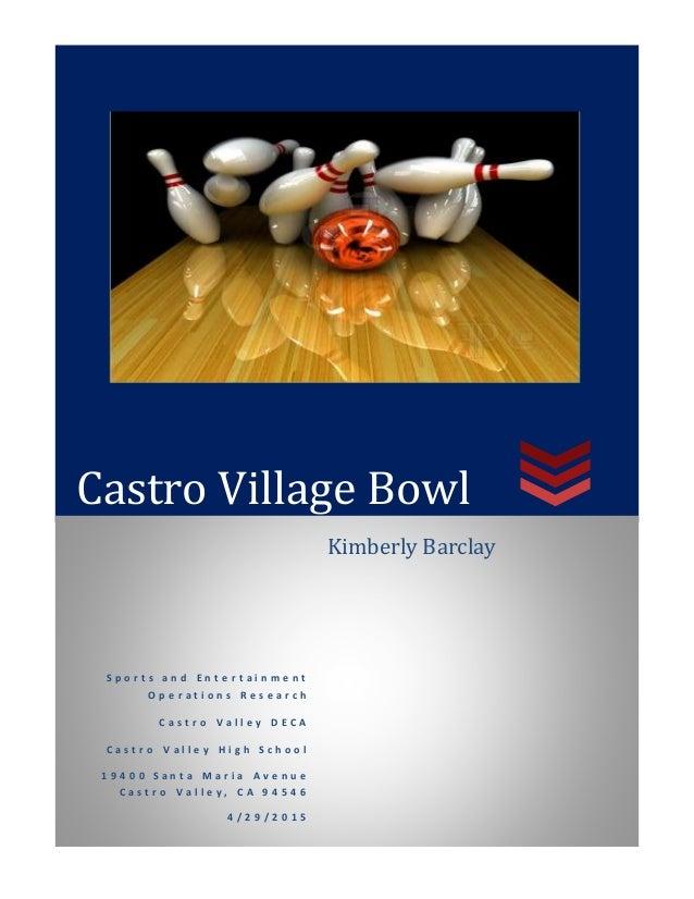 Castro Village Bowl S p o r t s a n d E n t e r t a i n m e n t O p e r a t i o n s R e s e a r c h C a s t r o V a l l e ...