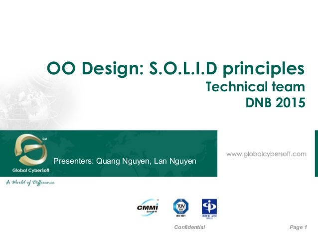 OO Design: S.O.L.I.D principles Technical team DNB 2015 Page 1Confidential Presenters: Quang Nguyen, Lan Nguyen