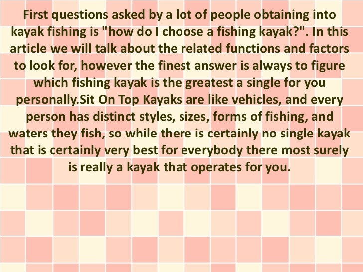 "First questions asked by a lot of people obtaining intokayak fishing is ""how do I choose a fishing kayak?"". In thisarticle..."