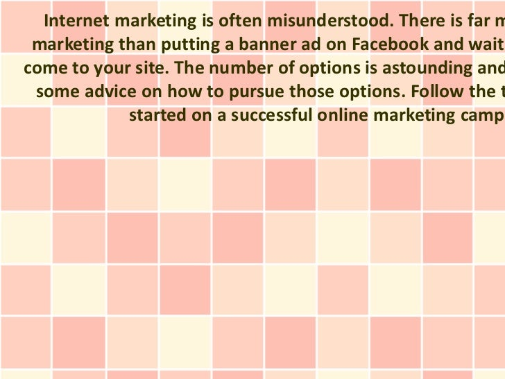 Internet marketing is often misunderstood. There is far m marketing than putting a banner ad on Facebook and waiticome to ...