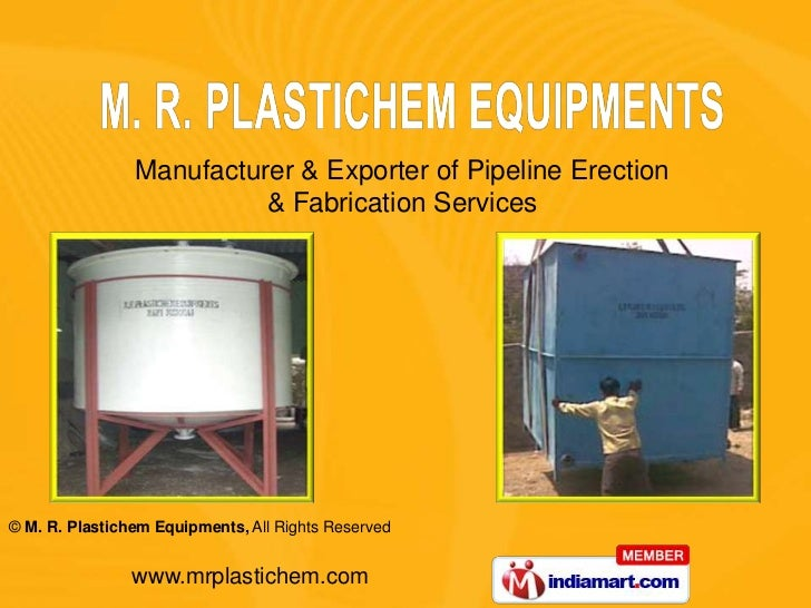 Manufacturer & Exporter of Pipeline Erection                          & Fabrication Services© M. R. Plastichem Equipments,...