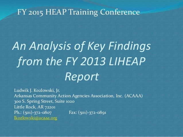 FY 2015 HEAP Training Conference  An Analysis of Key Findings  from the FY 2013 LIHEAP  Report  Ludwik J. Kozlowski, Jr.  ...