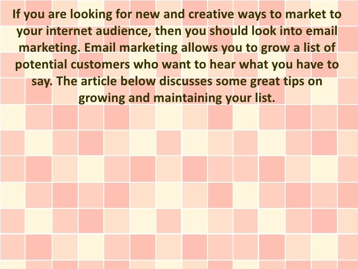If you are looking for new and creative ways to market to your internet audience, then you should look into email  marketi...