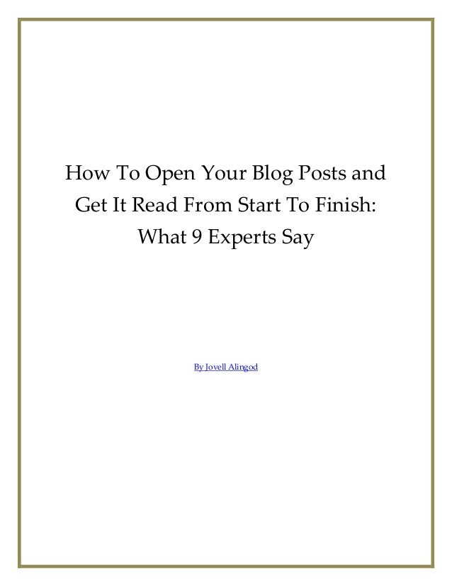 How To Open Your Blog Posts and Get It Read From Start To Finish: What 9 Experts Say By Jovell Alingod