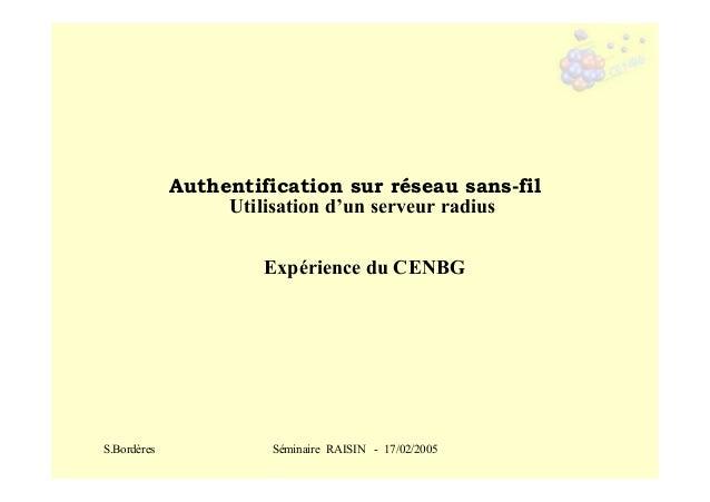 Authentification sur réseau sans-fil Utilisation d'un serveur radius Expérience du CENBG  S.Bordères  Séminaire RAISIN - 1...
