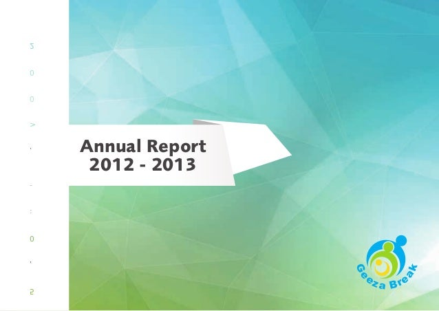 Geeza Break Annual Report 2012/20131 G E E Z A B R E A K Annual Report 2012 - 2013 Ge eza Bre ak