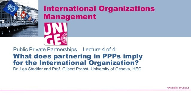 University of Geneva International Organizations Management Public Private Partnerships Lecture 4 of 4: What does partneri...