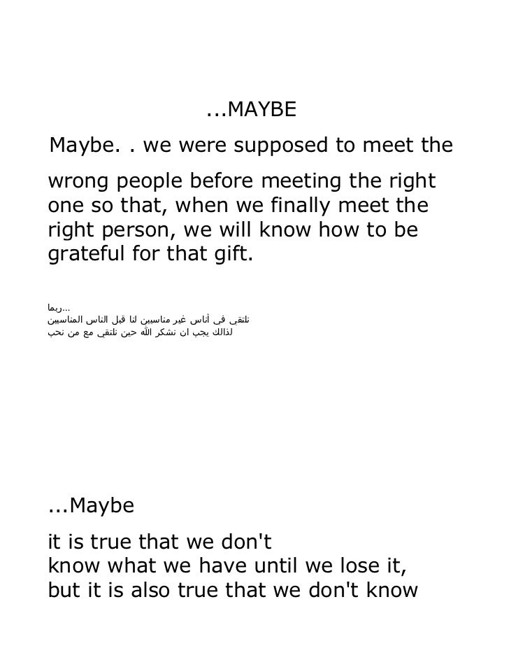...MAYBEMaybe. . we were supposed to meet thewrong people before meeting the rightone so that, when we finally meet therig...