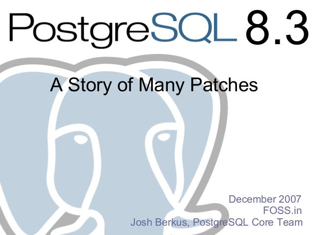 8.3A Story of Many Patches                            December 2007                                  FOSS.in        Josh B...