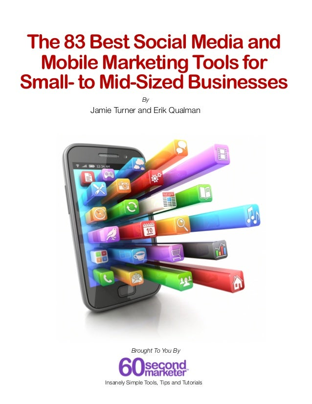 The 83 Best Social Media and Mobile Marketing Tools for Small- to Mid-Sized Businesses By  Jamie Turner and Erik Qualman  ...