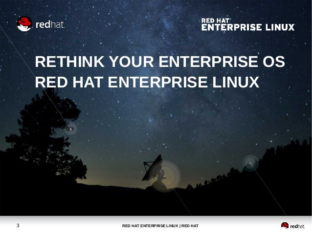 RED HAT ENTERPRISE LINUX | RED HAT3 RETHINK YOUR ENTERPRISE OS RED HAT ENTERPRISE LINUX