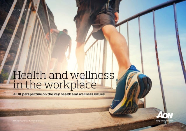 Health and wellness in the workplace A UK perspective on the key health and wellness issues Risk. Reinsurance. Human Resou...