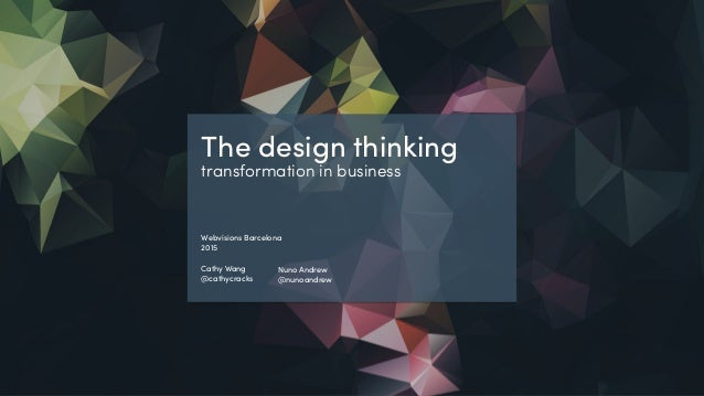 @cathycracks @nunoandrew The design thinking transformation in business Webvisions Barcelona 2015 Cathy Wang @cathycracks ...