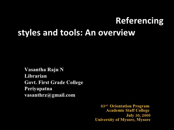 Referencing styles and tools: An overview Vasantha Raju N  Librarian  Govt. First Grade College  Periyapatna  vasanthrz@gm...