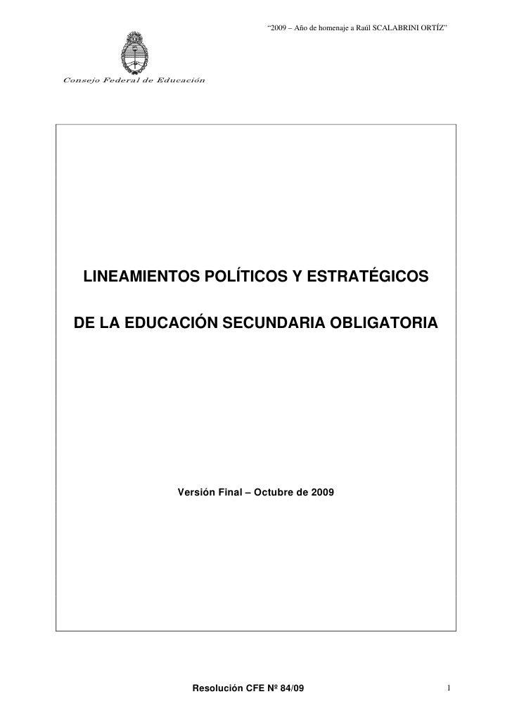 """""""2009 – Año de homenaje a Raúl SCALABRINI ORTÍZ""""     Consejo Federal de Educación         LINEAMIENTOS POLÍTICOS Y ESTRATÉ..."""
