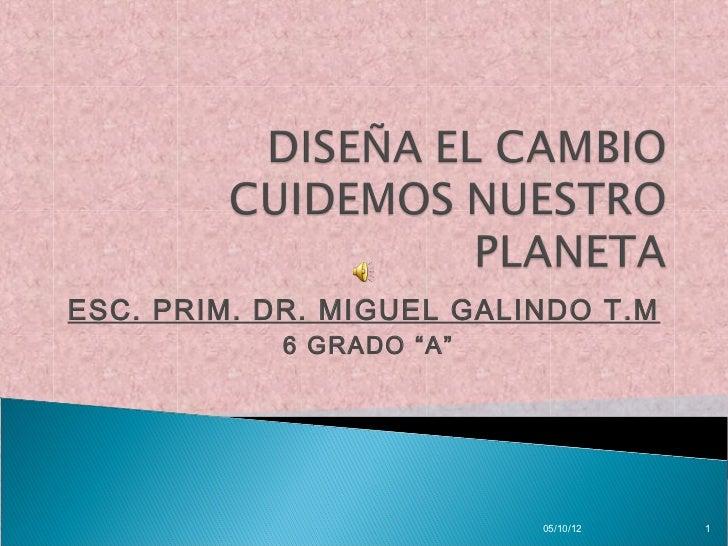 """ESC. PRIM. DR. MIGUEL GALINDO T.M            6 GRADO """"A""""                          05/10/12   1"""