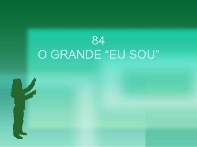 """84 O GRANDE """"EU SOU"""""""