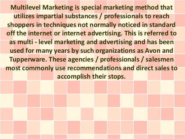 Multilevel Marketing is special marketing method that  utilizes impartial substances / professionals to reachshoppers in t...