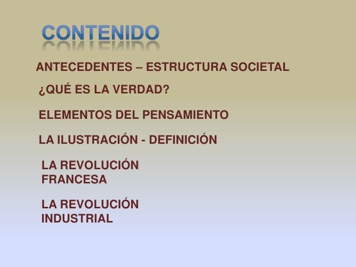 ANTECEDENTES – ESTRUCTURA SOCIETAL¿QUÉ ES LA VERDAD?ELEMENTOS DEL PENSAMIENTOLA ILUSTRACIÓN - DEFINICIÓNLA REVOLUCIÓNFRANC...