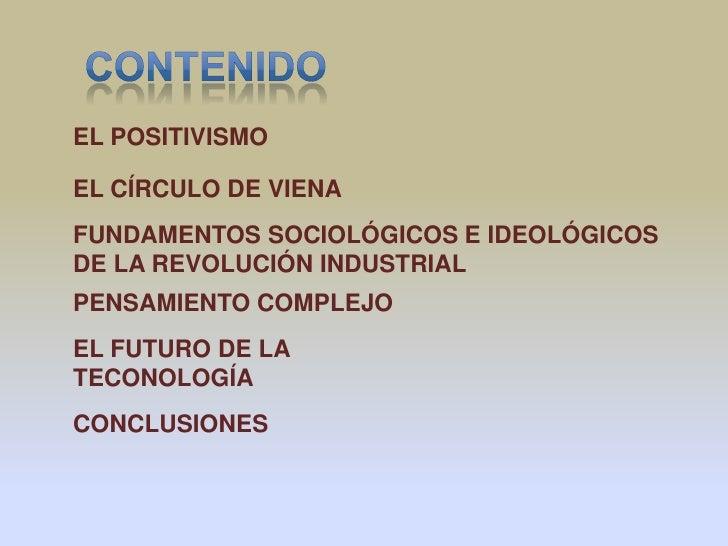 EL POSITIVISMOEL CÍRCULO DE VIENAFUNDAMENTOS SOCIOLÓGICOS E IDEOLÓGICOSDE LA REVOLUCIÓN INDUSTRIALPENSAMIENTO COMPLEJOEL F...