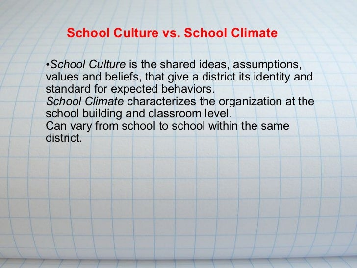 School Culture  is the shared ideas, assumptions, values and beliefs, that give a district its identity and standard for e...