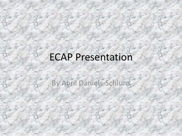 ECAP PresentationBy April Daniels-Schluns