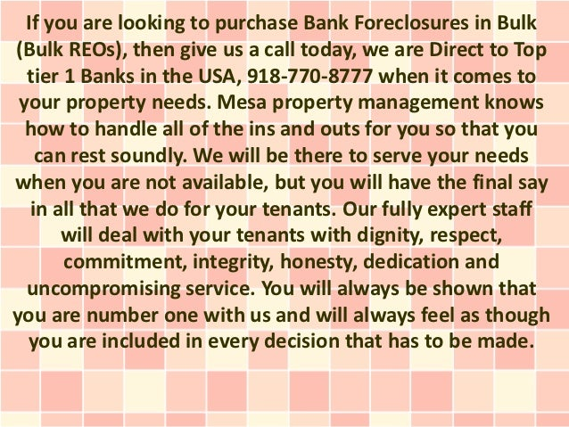 If you are looking to purchase Bank Foreclosures in Bulk(Bulk REOs), then give us a call today, we are Direct to Top  tier...