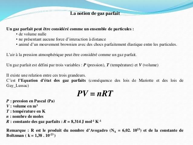 La notion de gaz parfait Un gaz parfait peut être considéré comme un ensemble de particules : • de volume nulle • ne prése...