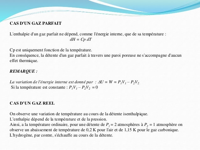 CAS D'UN GAZ PARFAIT L'enthalpie d'un gaz parfait ne dépend, comme l'énergie interne, que de sa température : dH = Cp dT C...