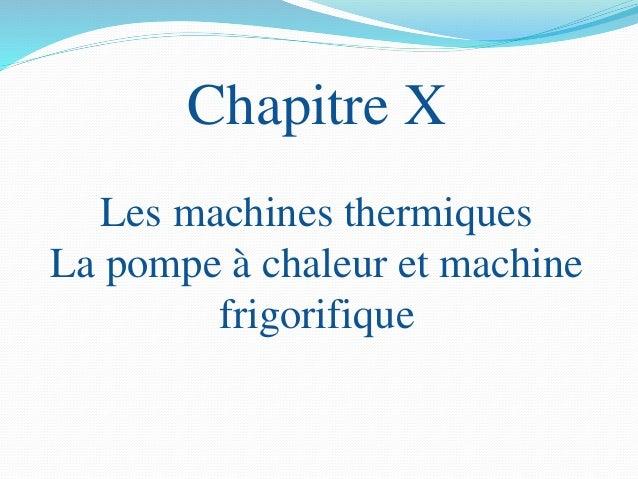 114 Une pompe à chaleur (PAC) ou thermopompe permet de transférer la chaleur du milieu le plus froid (et donc le refroidir...