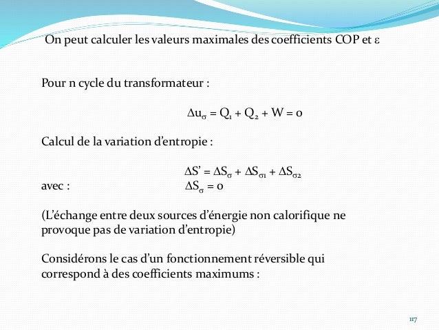 118 Fonctionnement réversible : DS' = 0 donc DSs1 + DSs2 = 0 Il en résulte : Et donc : Et : Les deux valeurs ainsi calculé...