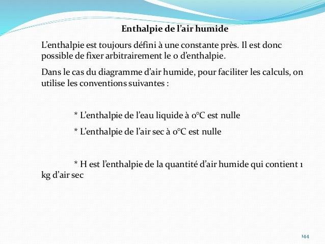 145 Enthalpie de l'air humide Compte tenu des conventions précédentes, la valeur de l'enthalpie se calcule par la relation...