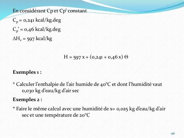 147 Exemple 1 On vérifie que x est inférieur à xs. L'air n'est donc pas saturé H = 597 x 0,03 + (0,241 + 0,46 x 0,03) x 40...