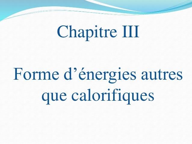 Chapitre III Forme d'énergies autres que calorifiques