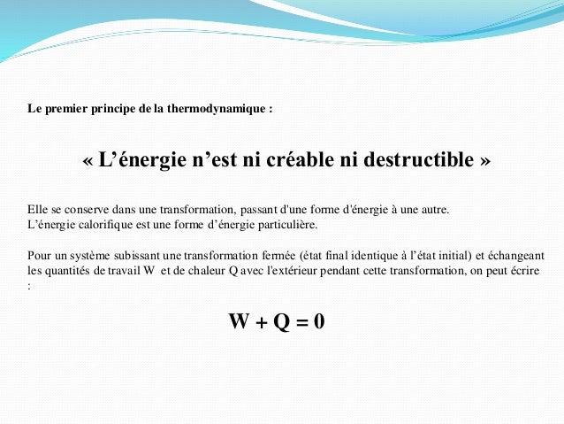 Le premier principe de la thermodynamique : « L'énergie n'est ni créable ni destructible » Elle se conserve dans une trans...