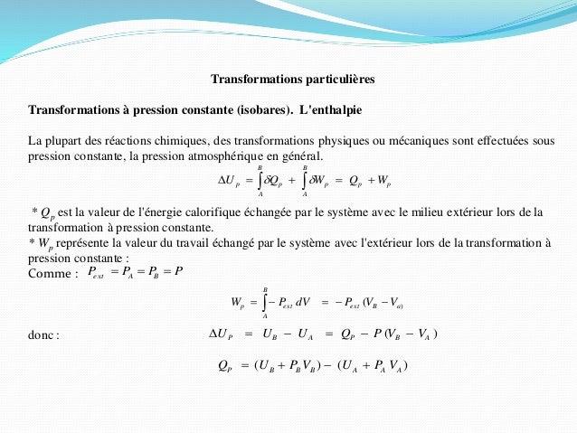 Transformations particulières Transformations à pression constante (isobares). L'enthalpie La plupart des réactions chimiq...