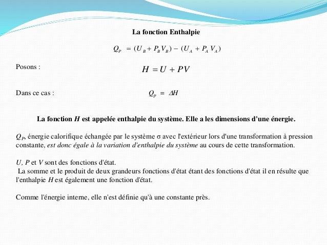 La fonction Enthalpie Posons : Dans ce cas : Qp = DH La fonction H est appelée enthalpie du système. Elle a les dimensions...