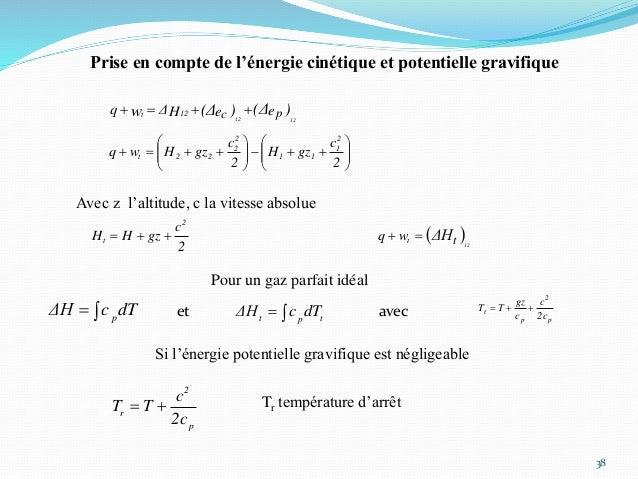 38 Prise en compte de l'énergie cinétique et potentielle gravifique )(Δ)(Δw eeHΔq pc 1212 12t          ...