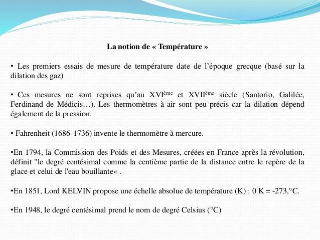 La notion de « Température » • Les premiers essais de mesure de température date de l'époque grecque (basé sur la dilation...