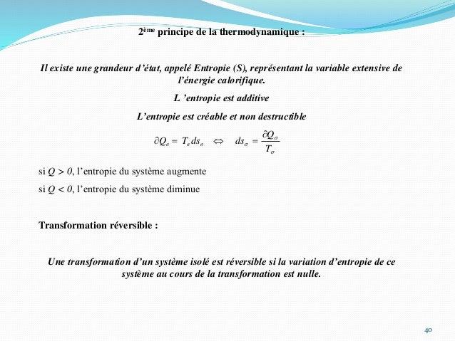 40 2ème principe de la thermodynamique : Il existe une grandeur d'état, appelé Entropie (S), représentant la variable exte...