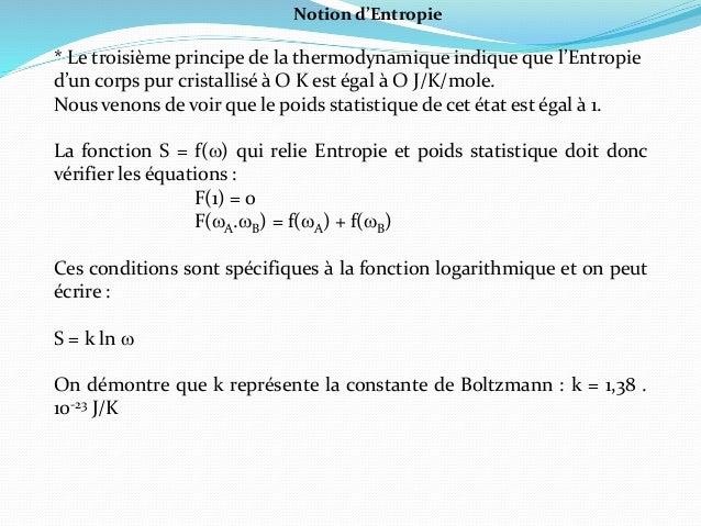 Notion d'Entropie * Le troisième principe de la thermodynamique indique que l'Entropie d'un corps pur cristallisé à O K es...