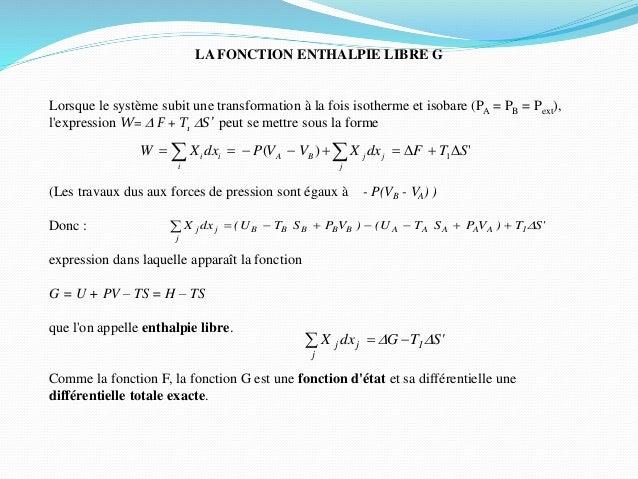 LA FONCTION ENTHALPIE LIBRE G Lorsque le système subit une transformation à la fois isotherme et isobare (PA = PB = Pext),...