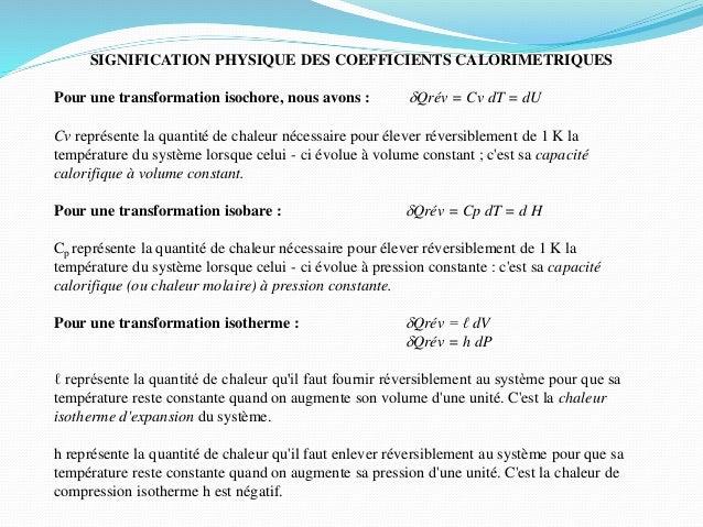 SIGNIFICATION PHYSIQUE DES COEFFICIENTS CALORIMETRIQUES Pour une transformation isochore, nous avons : dQrév = Cv dT = dU ...