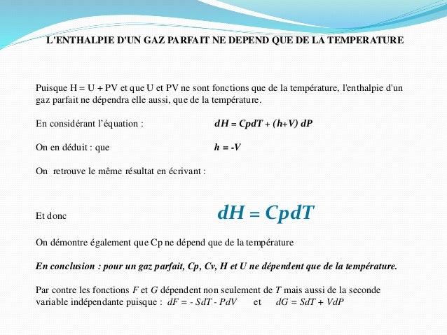 L'ENTHALPIE D'UN GAZ PARFAIT NE DEPEND QUE DE LA TEMPERATURE Puisque H = U + PV et que U et PV ne sont fonctions que de la...