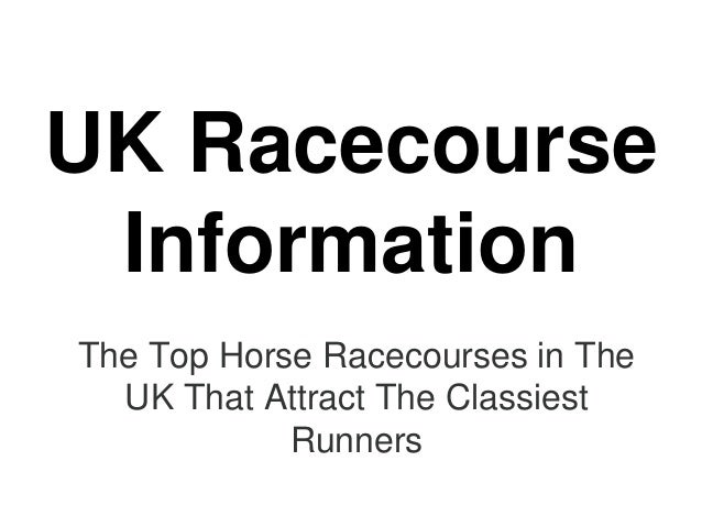 UK Racecourse Information The Top Horse Racecourses in The UK That Attract The Classiest Runners