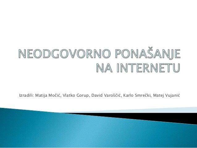 Izradili: Matija Močić, Vlatko Gorup, David Varoščić, Karlo Smrečki, Matej Vujanić