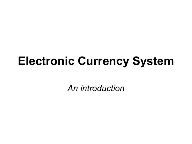 Electronic Currency System An introduction