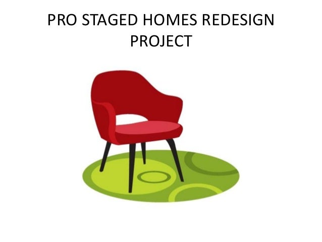 PRO STAGED HOMES REDESIGN         PROJECT